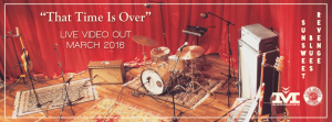 "SUNSWEET BLUES REVENGE – ""THAT TIME IS OVER"" LIVE VIDEO"
