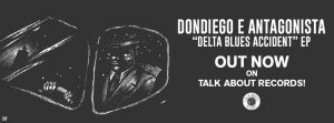 "DONDIEGO e ANTAGONISTA – ""Delta Blues Accident"" EP is out!"