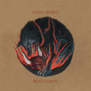 KING HOWL – ROUGAROU