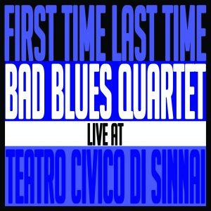 Bad Blues Quartet – First Time Last Time